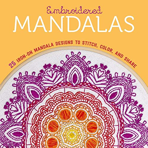Embroidered Mandalas: 25 Iron-On Mandala Designs to Stitch; Color; and Share