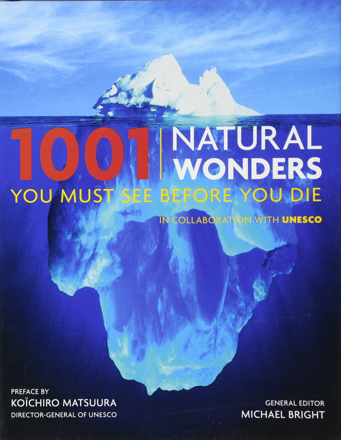 1001 Natural Wonders You Must See Before You Die: UNESCO Edition: Michael  Bright, Koichiro Matsuura: 9780764162336: Books - Amazon.ca
