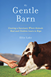 My Gentle Barn: Creating a Sanctuary Where Animals Heal and Children Learn to Hope