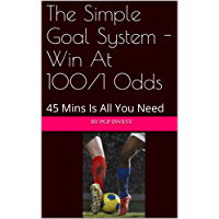The Simple Goal System - Win At 100/1 Odds: 45 Mins Is All You Need (English Edition)