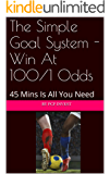 The Simple Goal System - Win At 100/1 Odds: 45 Mins Is All You Need
