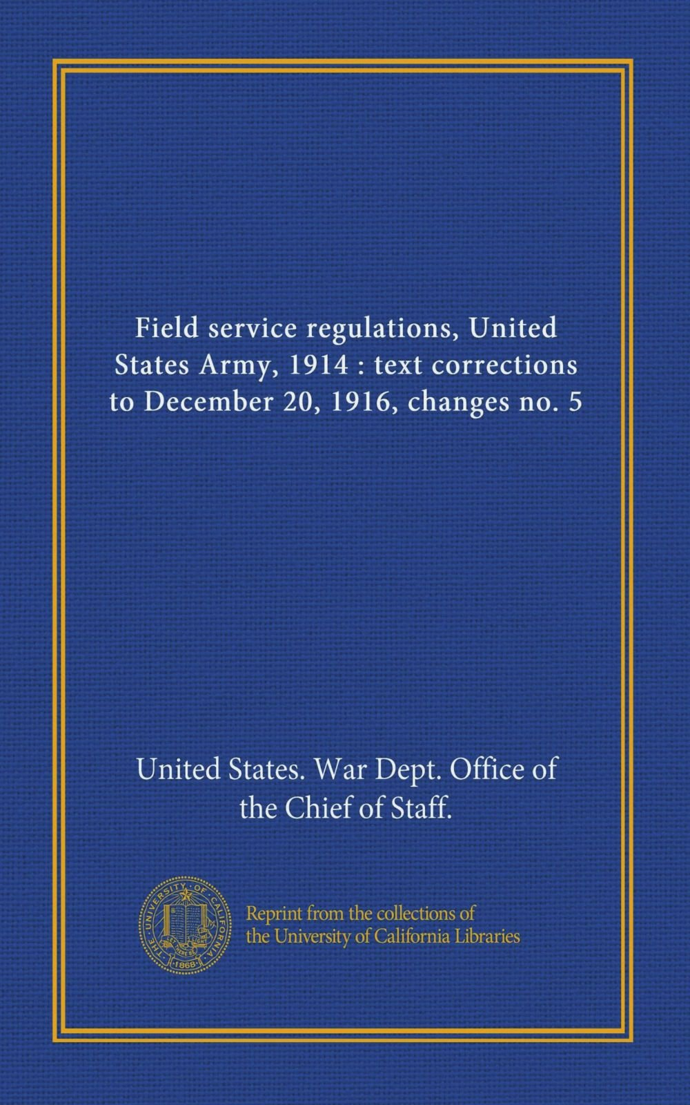 Field service regulations, United States Army, 1914 : text corrections to December 20, 1916, changes no. 5 ebook