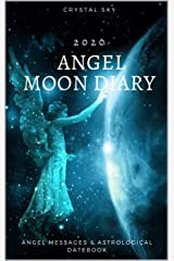 Angel Moon Diary 2020: Angel Messages & Astrological Datebook Kindle Edition