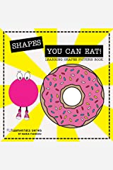 SHAPES YOU CAN EAT! LEARNING SHAPES PICTURE BOOK: Shapes book for toddlers, kids & children ages 2-7. Preschool & kindergarten learning books. (FUNdamentals series 13) Kindle Edition