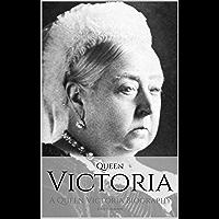 QUEEN VICTORIA: A Queen Victoria Biography (English Edition)
