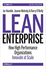 Lean Enterprise: How High Performance Organizations Innovate at Scale (Lean (O'Reilly)) Kindle Edition