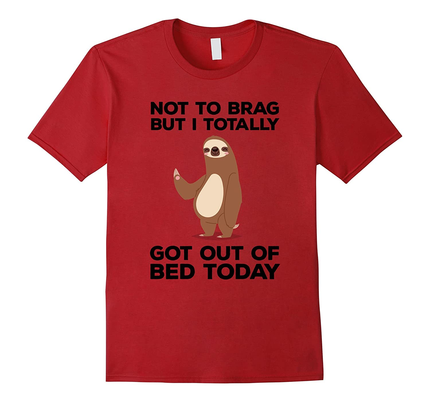 fdd5dfda Funny Sloth T-shirt – Got Out Of Bed Today-CL – Colamaga