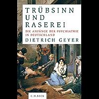Trübsinn und Raserei: Die Anfänge der Psychiatrie in Deutschland