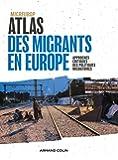 Atlas des migrants en Europe - 3e éd. - Approches critiques des politiques migratoires