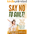 Say No to Guilt!: The 21 Day Plan for Accepting Your Chronic Illness and Finding Inner Peace and Happiness