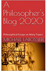 A Philosopher's Blog 2020: Philosophical Essays on Many Topics Kindle Edition