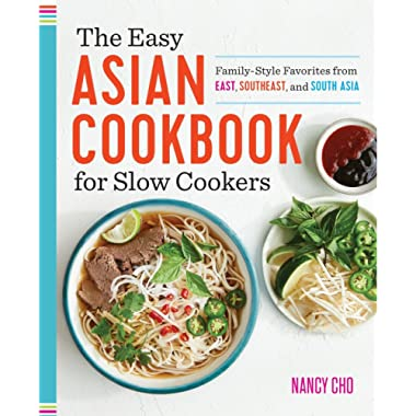 The Easy Asian Cookbook for Slow Cookers: Family-Style Favorites from East, Southeast, and South Asia