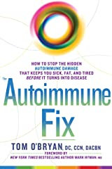 The Autoimmune Fix: How to Stop the Hidden Autoimmune Damage That Keeps You Sick, Fat, and Tired Before It Turns Into Disease Kindle Edition