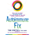 The Autoimmune Fix: How to Stop the Hidden Autoimmune Damage That Keeps You Sick, Fat, and Tired Before It Turns Into Disease: How to Stop the Hidden Autoimmune ... Fat, and Tired  Before It Turns Into Disease