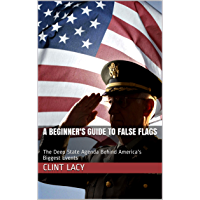 A Beginner's Guide to False Flags: The Deep State Agenda Behind America's Biggest Events (English Edition)