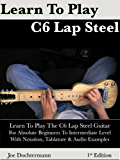 Learn To Play C6 Lap Steel Guitar - For Absolute Beginner to Intermediate Level (English Edition)