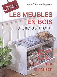 Les Meubles En Bois à Faire Soi Même. 50 Projets Pour La Maison.