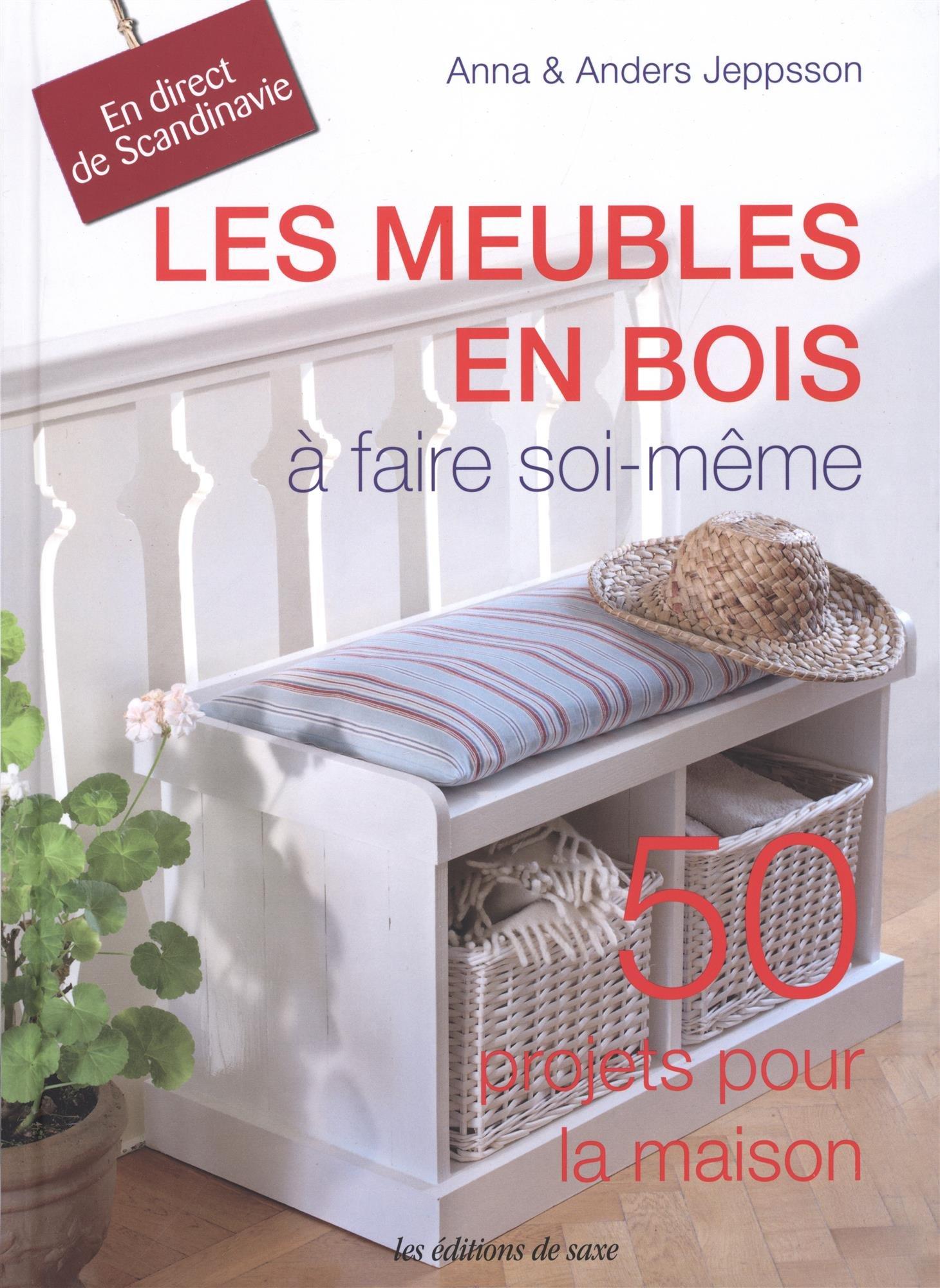 Amazon.fr - Les Meubles En Bois à Faire Soi-même. 50 Projets Pour La  Maison. En Direct De Scandinavie. - Anna Jeppsson, Anders Jeppsson - Livres