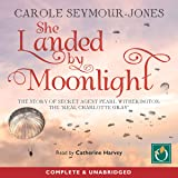 She Landed by Moonlight: The Story of Secret Agent Pearl Witherington
