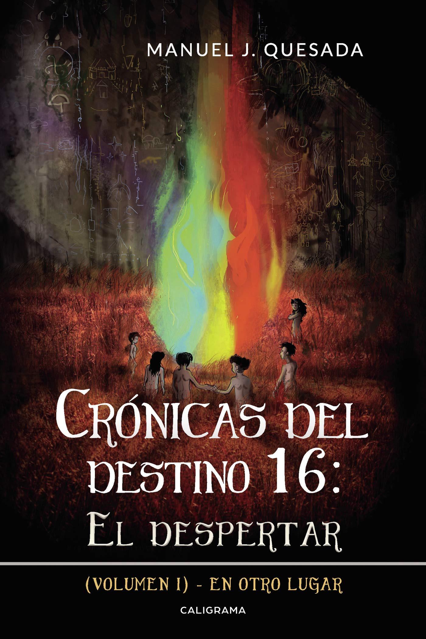 Crónicas Del Destino 16 El Despertar Volumen I En Otro Lugar Caligrama Spanish Edition Quesada Manuel J 9788417984359 Books