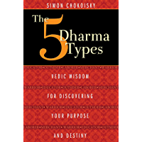 The Five Dharma Types: Vedic Wisdom for Discovering Your Purpose and Destiny (English Edition)
