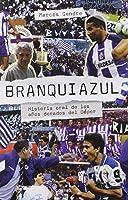 Branquiazul: Historia Oral De Los Años Dorados