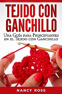 Tejido con Ganchillo: Una Guía para Principiantes en el Tejido con Ganchillo (Spanish Edition