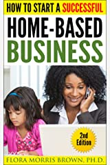 How to Start a Successful Home Based Business Kindle Edition