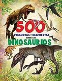 500 Preguntas y respuestas: Sobre los dinosaurios. Para niñas y niños