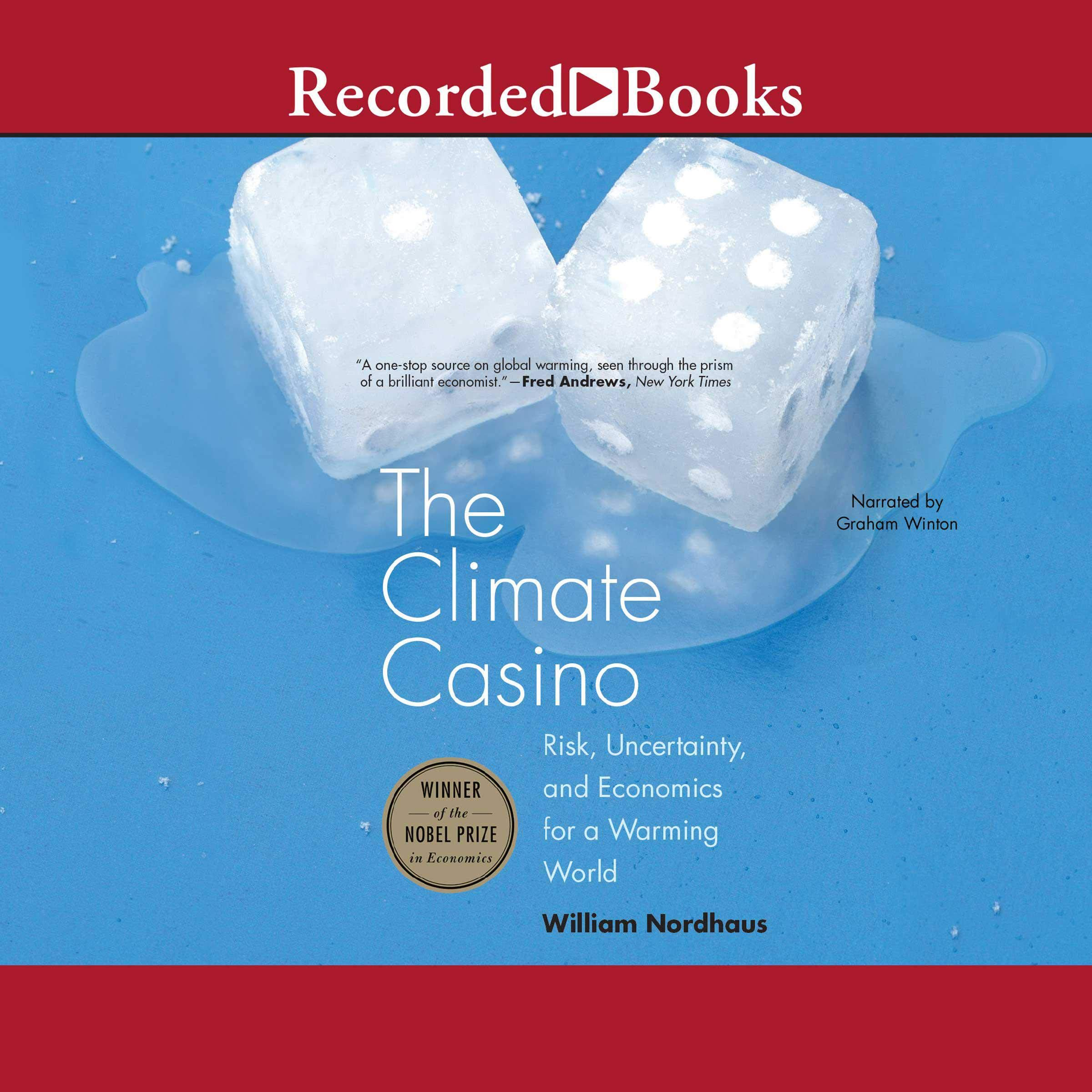 The Climate Casino  Risk Uncertainty And Economics For A Warming World