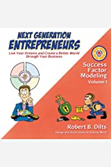 Next Generation Entrepreneurs: Live Your Dreams and Create a Better World Through Your Business (Success Factor Modeling Book 1) Kindle Edition