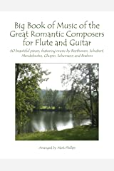 Big Book of Music of the Great Romantic Composers for Flute and Guitar: 60 beautiful pieces, featuring music by Beethoven, Schubert, Mendelssohn, Chopin, Schumann and Brahms Kindle Edition
