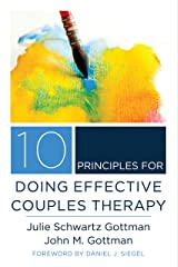10 Principles for Doing Effective Couples Therapy (Norton Series on Interpersonal Neurobiology) Kindle Edition