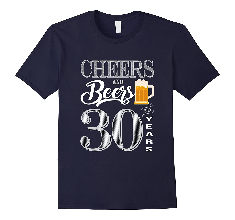 30th Birthday Shirt 30 Cheers Beers Thirty Bday T-Shirt-TJ