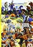 Little Big Horn 1876. L'ultima battaglia di Custer