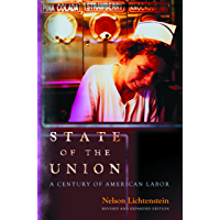 State of the Union: A Century of American Labor - Revised and Expanded Edition (Politics and Society in Modern America Book 91)