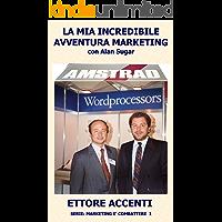 Amstrad: la mia incredibile avventura Marketing con Alan Sugar: Come in tre anni ho creato un mercato da zero a 112 miliardi (Marketing è combattere Vol. 1) (Italian Edition)
