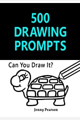500 Drawing Prompts: Can You Draw It?: Challenge Your Artistic Skills Kindle Edition
