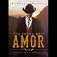 A FORÇA DO AMOR: A ORIGEM DA FAMÍLIA DAWSON NO TEXAS (DAWSON WESTERN Livro 1)