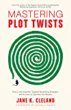 Mastering Plot Twists: How to Use Suspense, Targeted Storytelling Strategies, and Structure to Captivate Your Readers