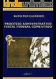 PROCESSO ADMINISTRATIVO FISCAL FEDERAL COMENTADO - 9a. Edicão