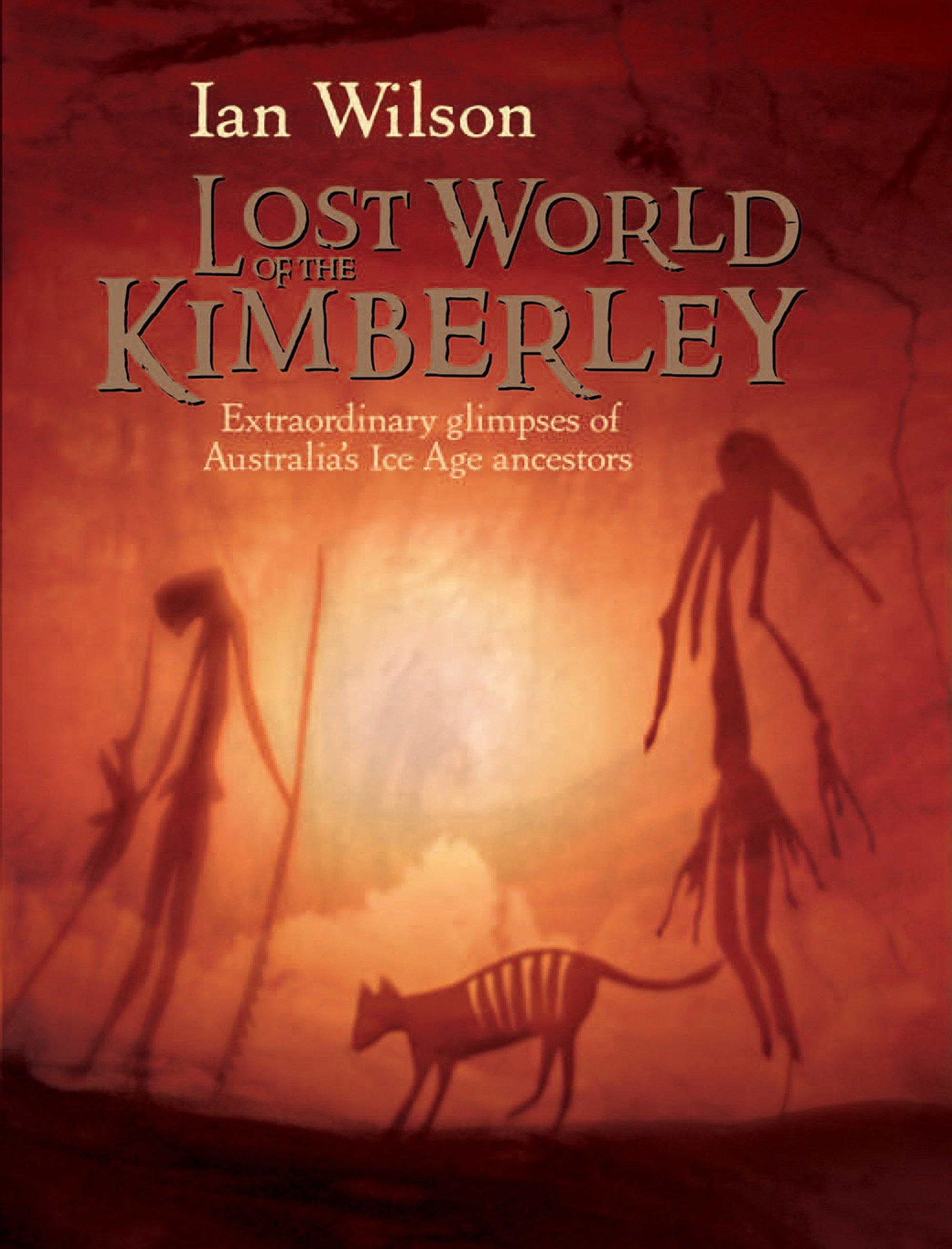 Lost World of the Kimberley: Extraordinary New Glimpses of Australia's Ice Age Ancestors pdf epub