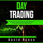 Day Trading: Beginners Guide to the Best Strategies, Tools, Tactics and Psychology to Profit from Outstanding Short-term Trad