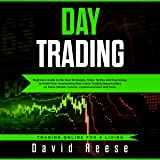 Day Trading: Beginners Guide to the Best Strategies, Tools, Tactics and Psychology to Profit from Outstanding Short-term Trading Opportunities on Stock Market, Futures, Cryptocurrencies and Forex: Trading Online for a Living, Book 1