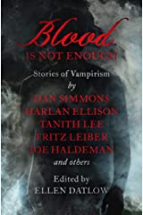 Blood Is Not Enough: Stories of Vampirism Kindle Edition