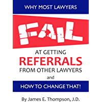 Why Most Lawyers FAIL at Getting Referrals From Other Lawyers and How to Change That