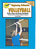 Teach'n Beginning Defensive Volleyball Drills, Plays, and Games Free Flow Handbook (Series 5 Beginning Teaching Books 18)