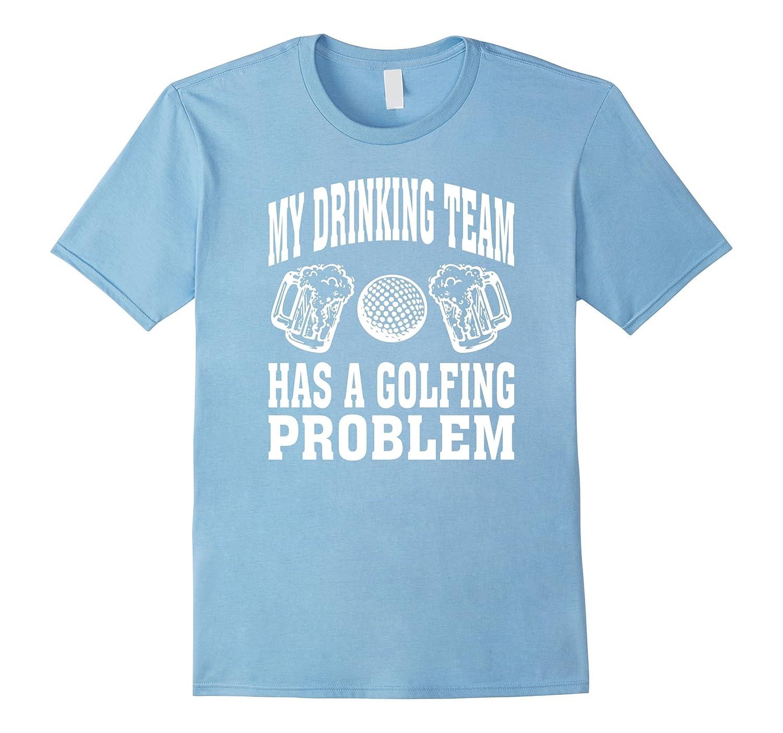 Funny Golf Shirt My Drinking Team Has A Golfing Problem-CD