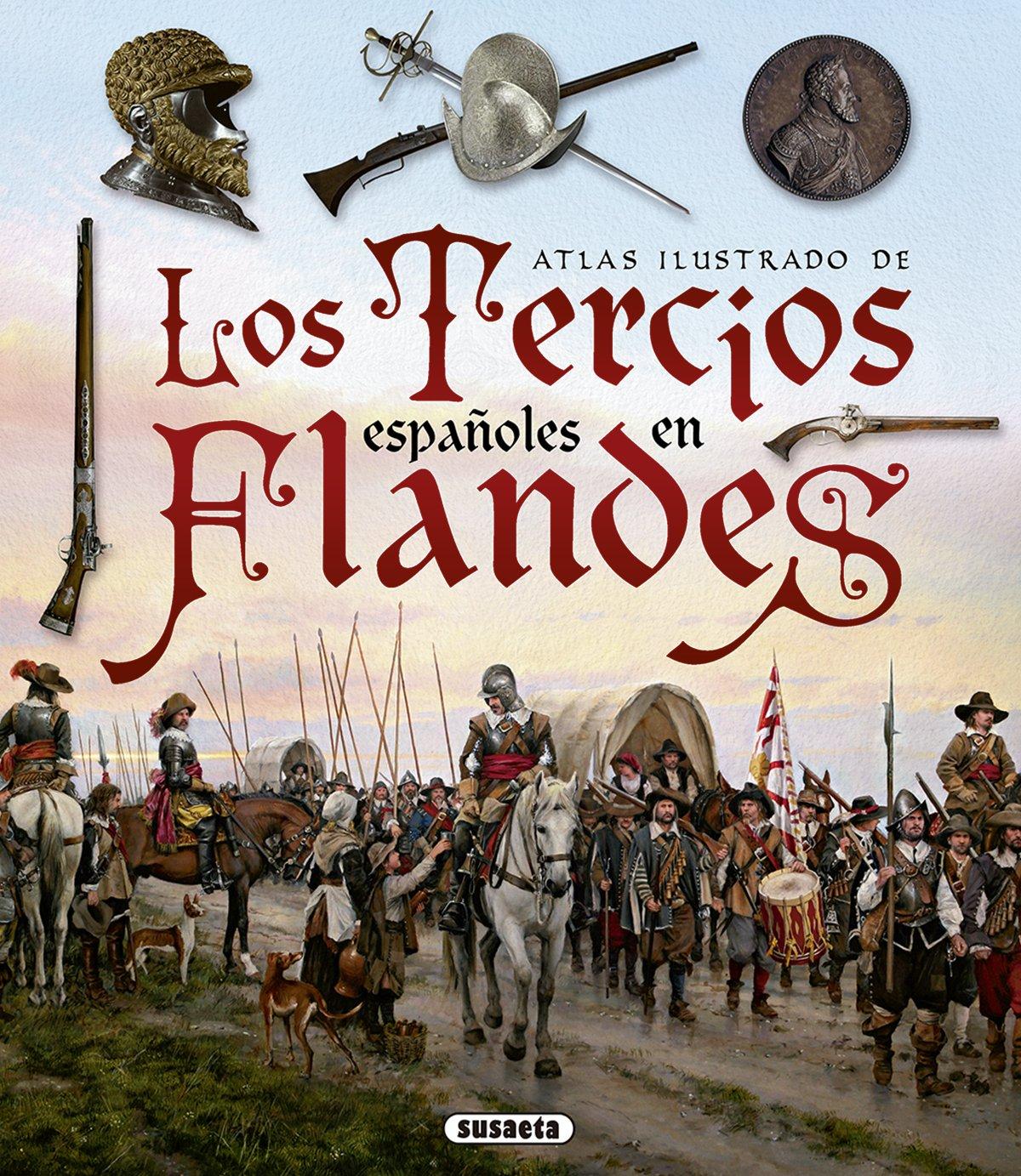 Los Tercios españoles en Flandes (Atlas Ilustrado): Amazon.es: Segura García, Germán, Vázquez Bravo, Hugo, Ferrer-Dalmau, Augusto, Vega Piniella, Ramón: Libros