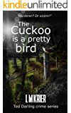 The Cuckoo is a Pretty Bird: Murderer? Or victim? (Ted Darling Crime Series Book 14)